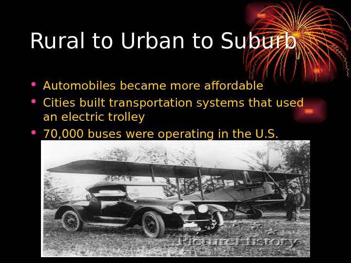 Rural to Urban to Suburb • Automobiles became more affordable • Cities built transportation