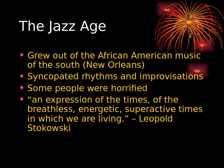 The Jazz Age • Grew out of the African American music of the south