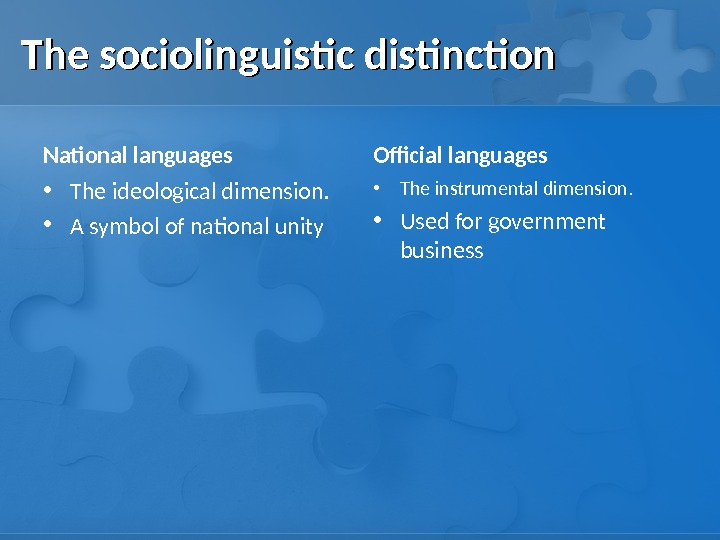 The sociolinguistic distinction National languages • The ideological dimension.  • A symbol of national unity