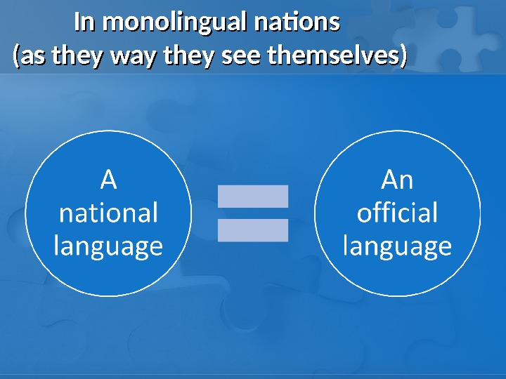 In monolingual nations (as they way they see themselves)