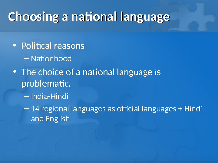Choosing a national language • Political reasons – Nationhood • The choice of a national language