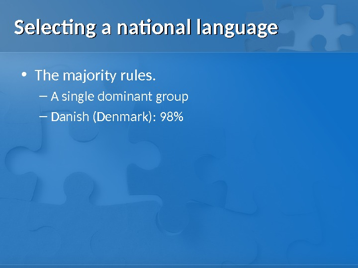 Selecting a national language • The majority rules.  – A single dominant group – Danish
