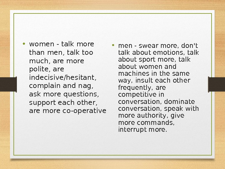 • women - talk more than men, talk too much, are more polite, are indecisive/hesitant,