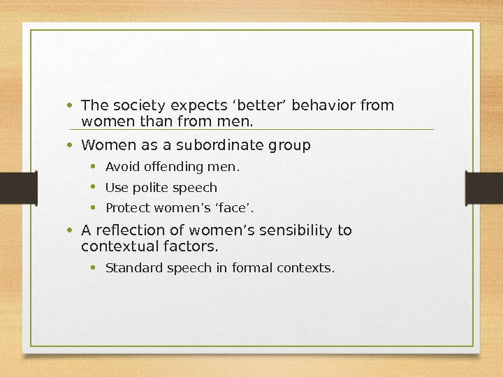 • The society expects 'better' behavior from women than from men. • Women as a