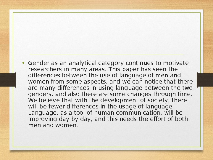 • Gender as an analytical category continues to motivate researchers in many areas. This paper