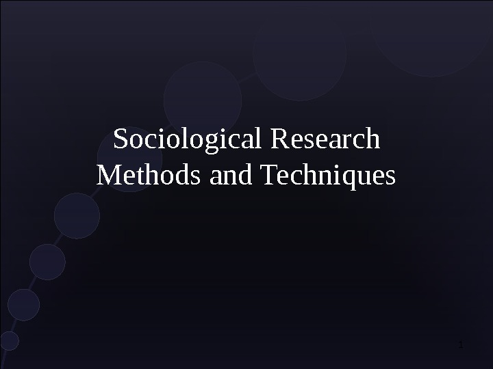 Sociological Research Methods and Techniques 1