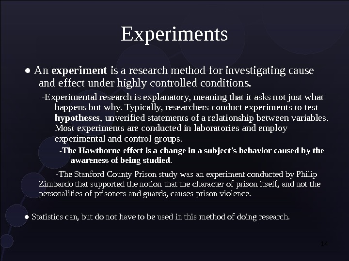 14 Experiments ● An experiment is a research method for investigating cause and effect under highly