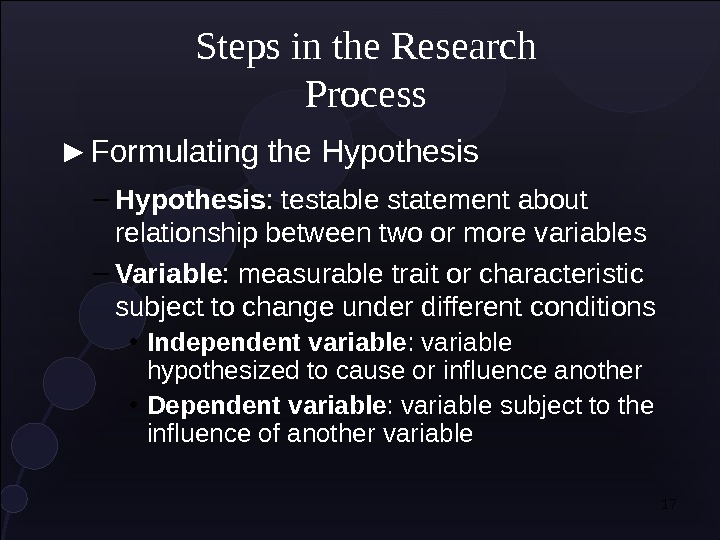 17► Formulating the Hypothesis Steps in the Research Process – Hypothesis : testable statement about relationship