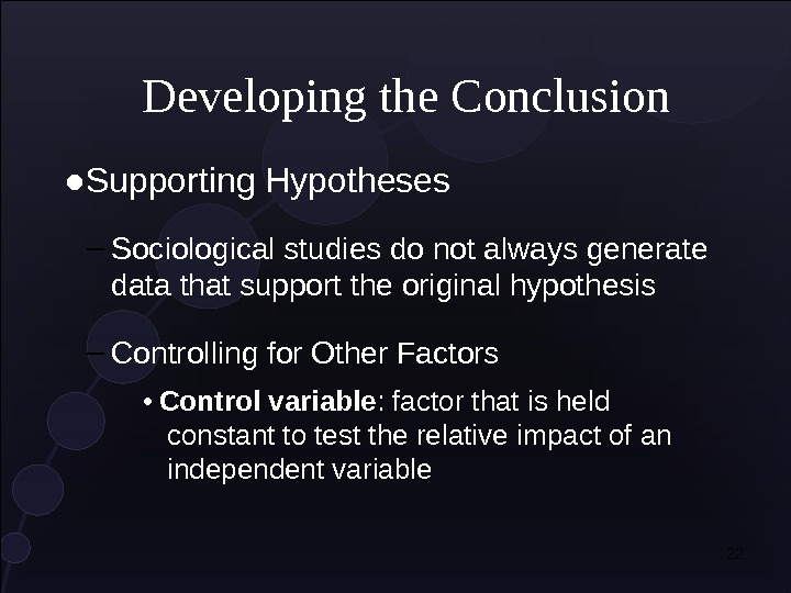 22 Developing the Conclusion ● Supporting Hypotheses – Sociological studies do not always generate data that