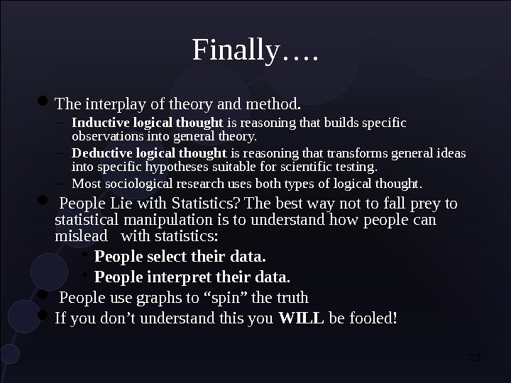 23 Finally….  The interplay of theory and method. – Inductive logical thought is reasoning that