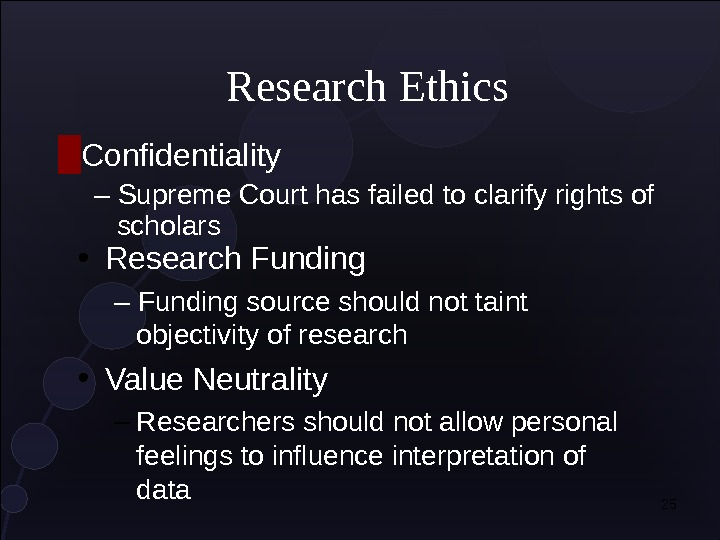 25 Research Ethics █ Confidentiality – Supreme Court has failed to clarify rights of scholars •