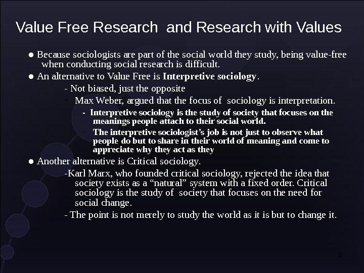 8● Because sociologists are part of the social world they study, being value-free when conducting social