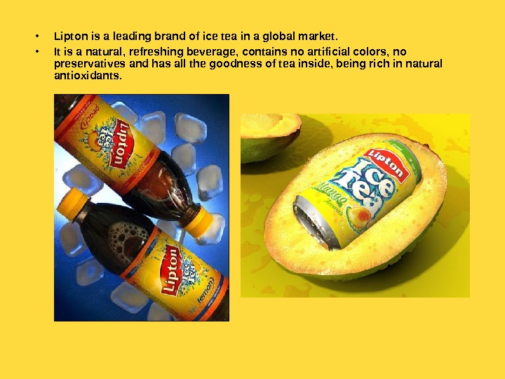 • Lipton is a leading brand of ice tea in a global market.