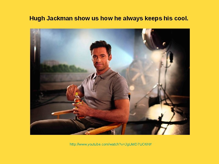Hugh Jackman show us how he always keeps his cool. http : // www. youtube.