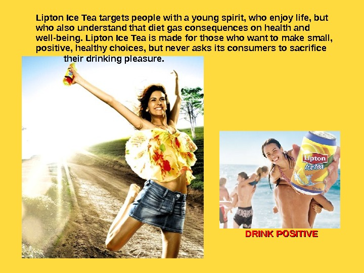 Lipton Ice Tea targets people with a young spirit, who enjoy life, but who