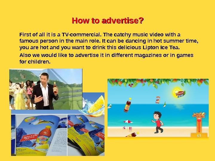 How to advertise? First of all it is a TV-commercial. The catchy music video