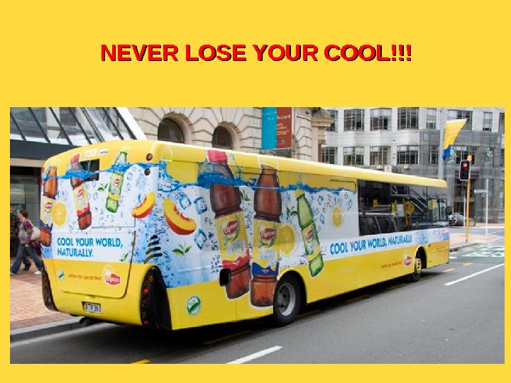 NEVER LOSE YOUR COOL!!!