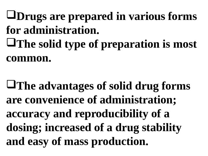 Drugs are prepared in various forms for administration.  The solid type of preparation