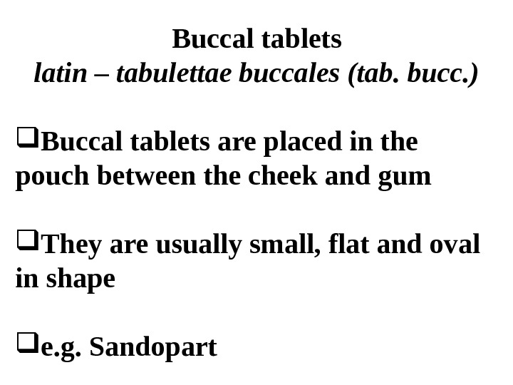 Buccal tablets latin – tabulettae buccales (tab. bucc. ) Buccal tablets are placed in