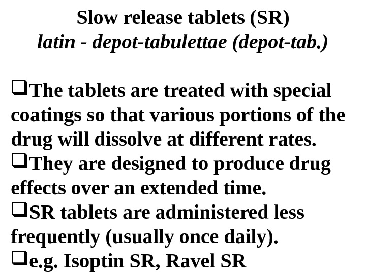 Slow release tablets (SR) latin - depot-tabulettae (depot-tab. ) The tablets are treated with