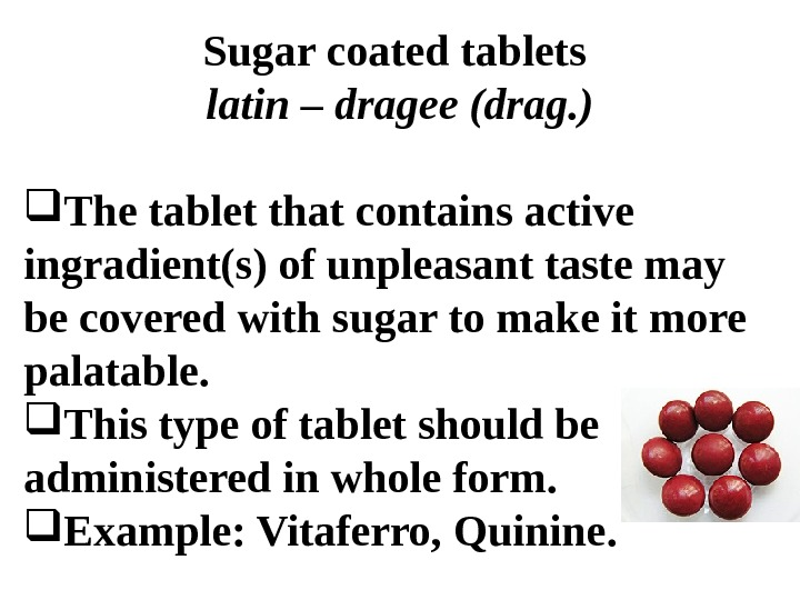 Sugar coated tablets latin –  dragee (drag. ) The tablet that contains active ingradient(s) of