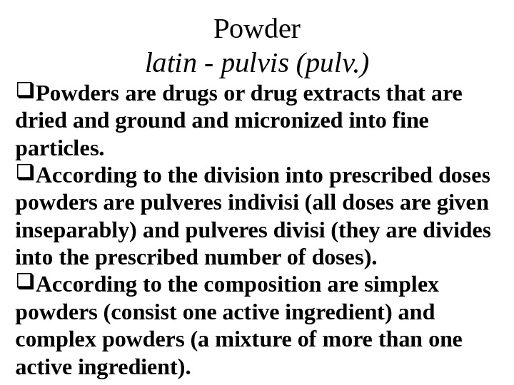 Powder latin - pulvis (pulv. ) Powders are drugs or drug extracts that are