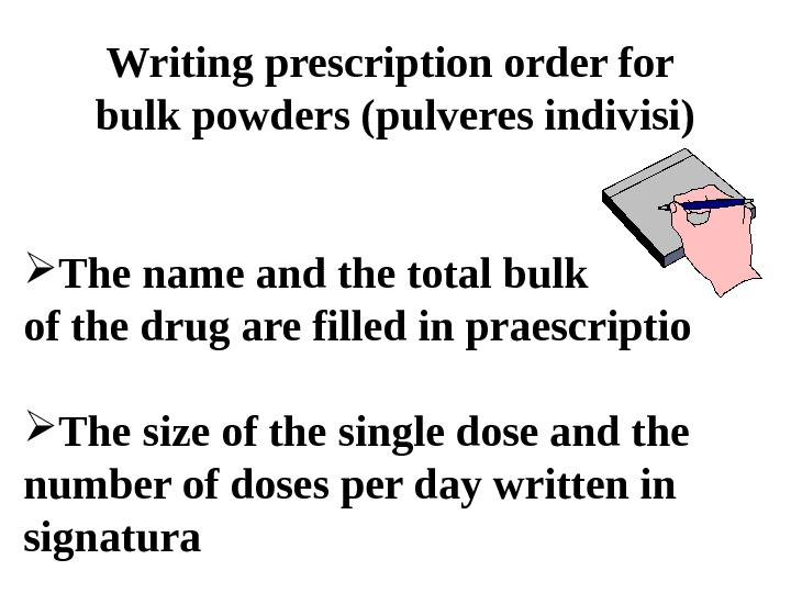Writing prescription order for bulk powders (pulveres indivisi) The name and the total bulk