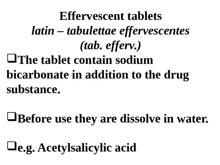 Effervescent tablets latin – tabulettae effervescentes (tab. efferv. ) The tablet contain sodium bicarbonate
