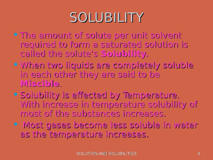 SOLUTION AND SOLUBILITIES 66 SOLUBILITY • The amount of solute per unit solvent required to form
