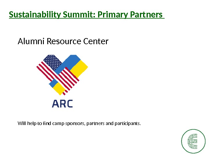 Sustainability Summit: Primary Partners Alumni Resource Center Will help to find camp sponsors, partners and participants.