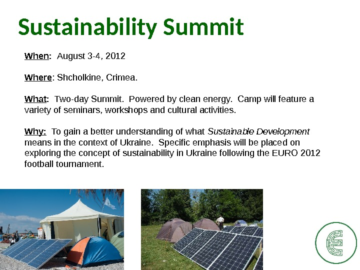 Sustainability Summit When :  August 3 -4, 2012 Where : Shcholkine, Crimea.