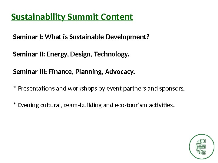 Sustainability Summit Content Seminar I: What is Sustainable Development?  Seminar II: Energy, Design, Technology. Seminar