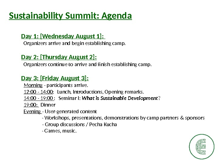 Sustainability Summit: Agenda Day 1: [Wednesday August 1]:  Organizers arrive and begin establishing camp.