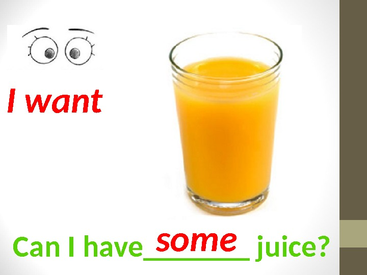 Can I have_______ juice? I want some