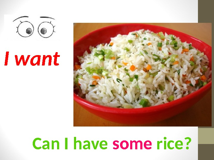 Can I have some rice? I want
