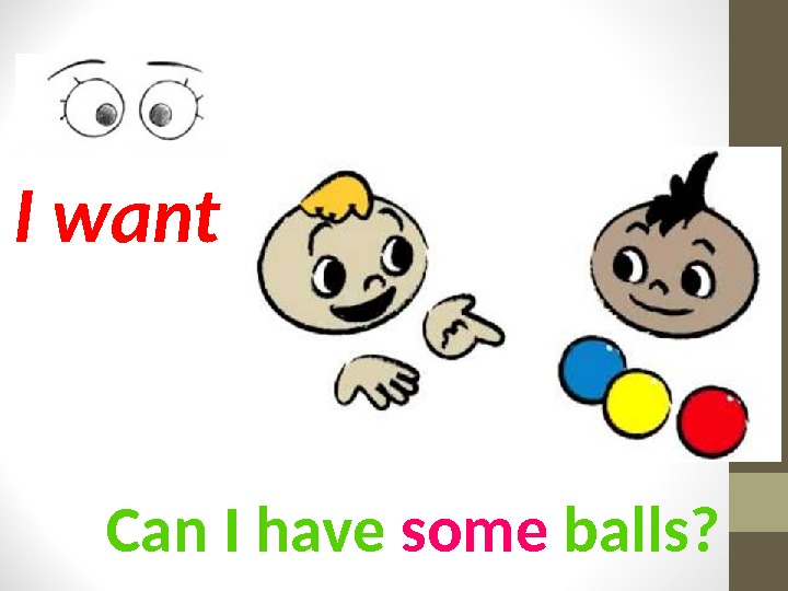 Can I have some balls? I want
