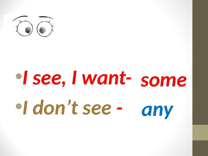 • I see, I want- • I don't see -  some any