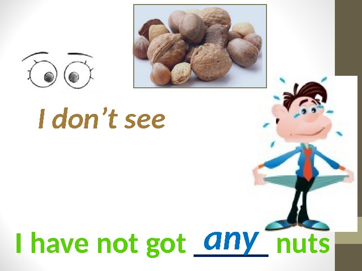 I have not got _____ nuts. I don't see any
