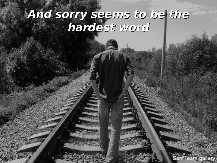 And sorry seems to be the hardest word