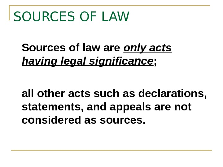 SOURCES OF LAW Sources of law are only acts having legal significance ;  all other