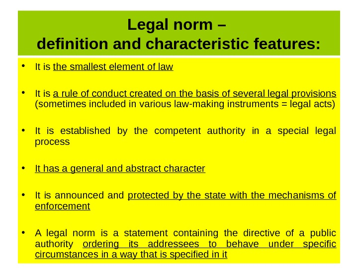 Legal norm – definition and characteristic features:  • It is the smallest element of law