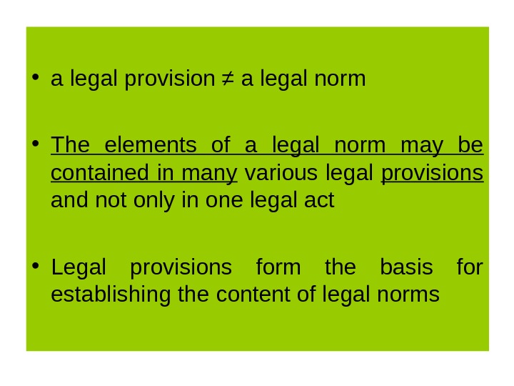 • a legal provision ≠ a legal norm • The elements of a legal norm