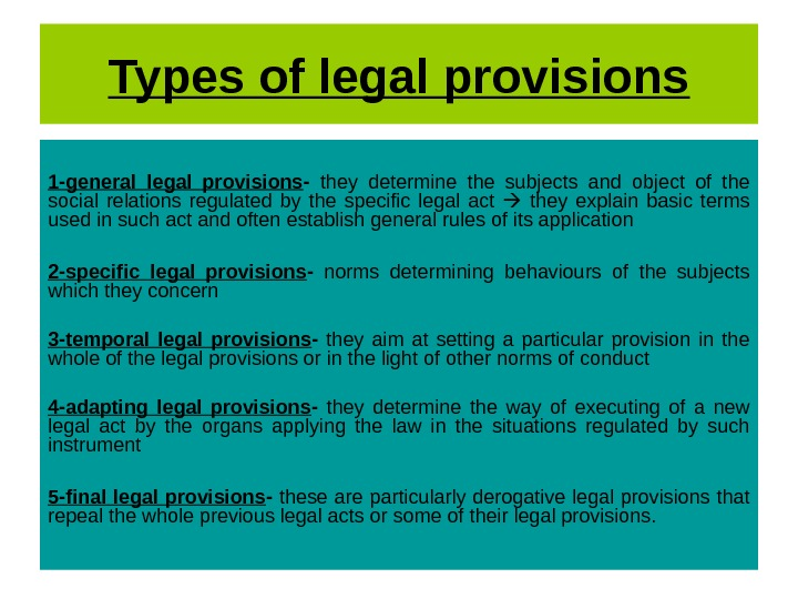 Types of legal provisions 1 -general legal provisions -  they determine the subjects and object