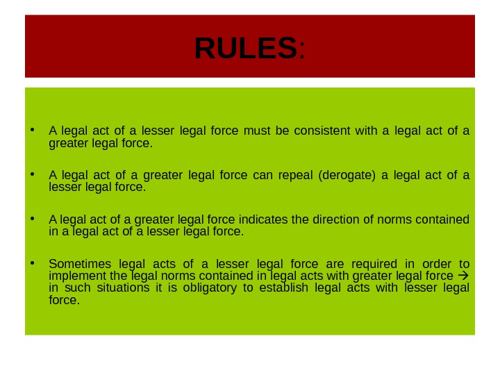 RULES :  • A legal act of a lesser legal force must be consistent with