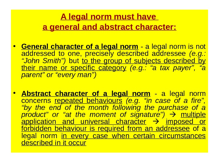 A legal norm must have a general and abstract character:  • General character of a