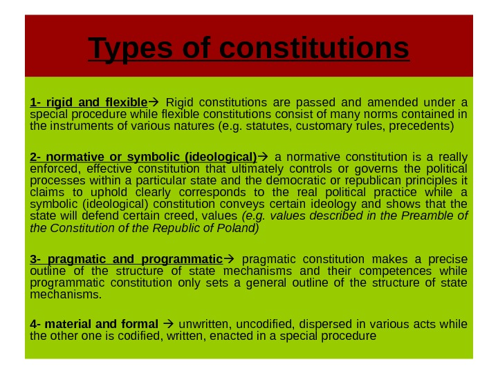 Types of constitutions 1 - rigid and flexible  Rigid constitutions are passed and amended under