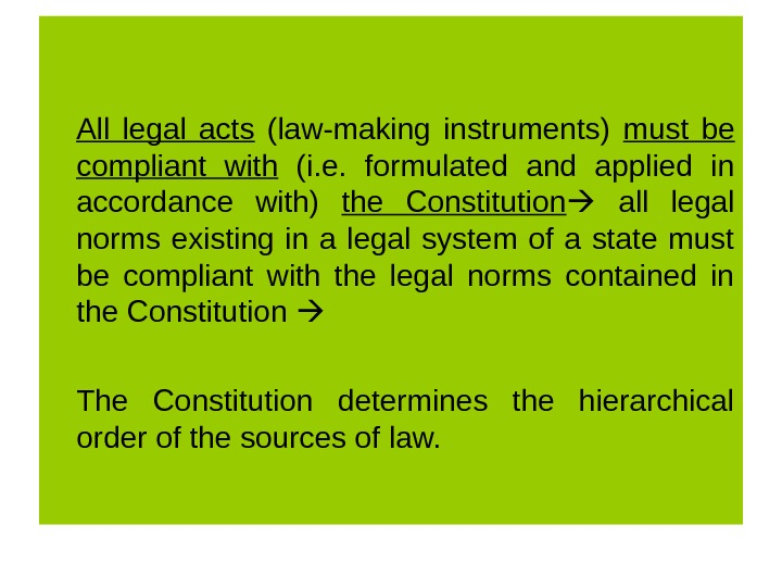 All legal acts  (law-making instruments) must be compliant with  (i. e.  formulated and