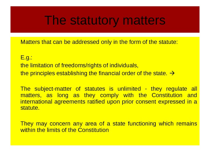 The statutory matters Matters that can be addressed only in the form of the statute:
