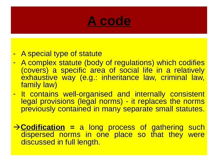 A code - A special type of statute - A complex statute (body of regulations) which