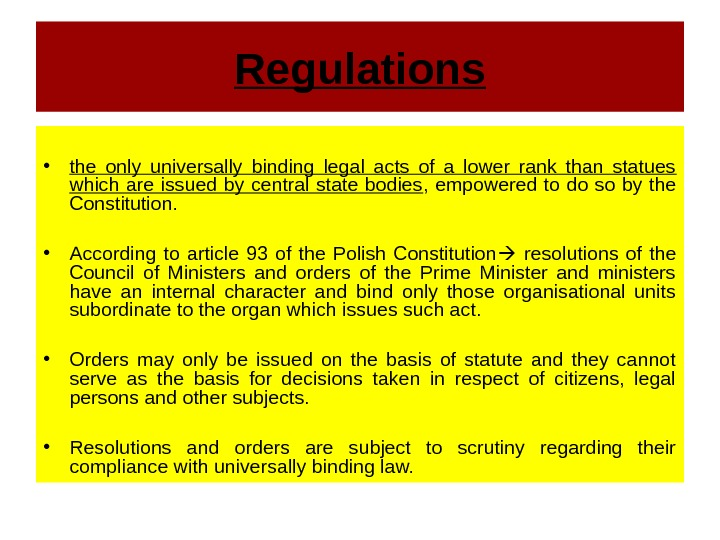 Regulations • the only universally binding legal acts of a lower rank than statues which are